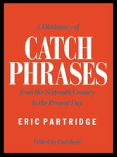 A Dictionary of Catch Phrases ebook by Eric Partridge