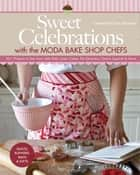Sweet Celebrations with Moda Bakeshop Chefs - 35 Projects to Sew from Jelly Rolls, Layer Cakes, Fat Quarters, Charm Squares & More ebook by Lissa Alexander