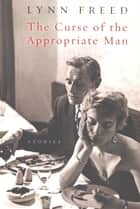The Curse of the Appropriate Man - Stories ebook by Lynn Freed