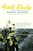 Field Study ebook by Rachel Seiffert