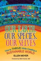 Our Earth, Our Species, Our Selves: How to Thrive While Creating a Sustainable World ebook by Chris Kennedy