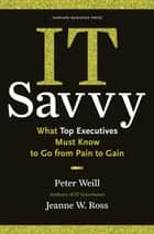 IT Savvy ebook by Peter Weill,Jeanne W. Ross