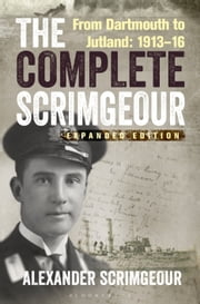 The Complete Scrimgeour - From Dartmouth to Jutland 1913?16 ebook by Alexander Scrimgeour,Richard Hallam,Mark Beynon