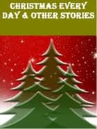 Christmas Every Day & Other Stories ebook by William Dean Howells
