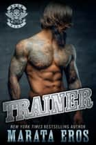 Trainer: Motorcycle Club / Navy SEAL Romance Thriller Book 5 ebook by Marata Eros