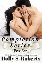 Completion Series Box Set ebook by Holly S. Roberts