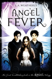 Angel Fever: The Angel Trilogy (Book 3) ebook by L.A. Weatherly