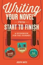 Writing Your Novel from Start to Finish ebook by Joseph Bates