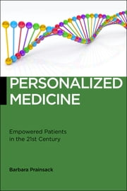 Personalized Medicine - Empowered Patients in the 21st Century? ebook by Barbara Prainsack