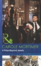 A Prize Beyond Jewels (Mills & Boon Modern) (The Devilish D'Angelos, Book 2) ebook by Carole Mortimer