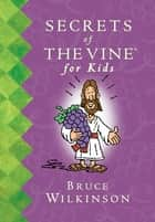 Secrets of the Vine For Kids Book ebook by Bruce Wilkinson