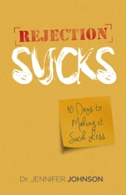 Rejection Sucks - 40 Days to Making It Suck Less ebook by Jennifer Johnson