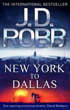 New York To Dallas - 33 ebook by J. D. Robb