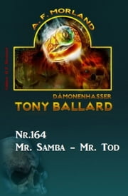Mr. Samba - Mr. Tod Tony Ballard Nr. 164 eBook by A. F. Morland