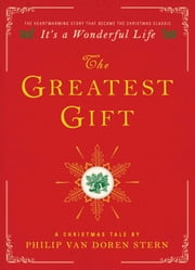 The Greatest Gift - A Christmas Tale ebook by Philip Van Doren Stern