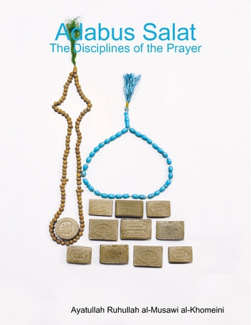 Adabus Salat - The Disciplines of the Prayer eBook by Ayatullah Ruhullah al-Musawi al-Khomeini