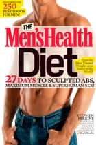 The Men's Health Diet - 27 Days to Sculpted Abs, Maximum Muscle & Superhuman Sex! ebook by Stephen Perrine, Adam Bornstein, Heather Hurlock,...