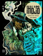 Blue Hand Mojo #1: Dust to Dust ebook by Jennings, John