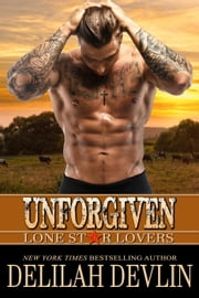 Unforgiven - Lone Star Lovers, #2 ebook by Delilah Devlin