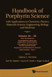 Handbook of Porphyrin Science (Volumes 26 30) - With Applications to Chemistry, Physics, Materials Science, Engineering, Biology and Medicine ebook by Karl M Kadish,Kevin M Smith;Roger Guilard,Gloria C Ferreira