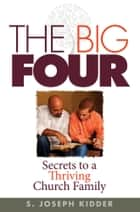 The Big Four - Secrets to a Thriving Church Family ebook by S Joseph Kidder