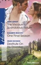 The Viscount's Scandalous Return/One Final Season/Destitute On His Doorstep ebook by Anne Ashley, Elizabeth Beacon, Helen Dickson