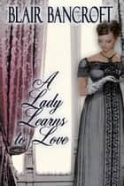 A Lady Learns to Love ebook by Blair Bancroft
