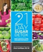 The 21-Day Sugar Detox - Bust Sugar & Carb Cravings Naturally ebook by Diane Sanfilippo