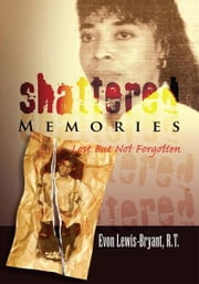 Shattered Memories ebook by Evon Lewis-Bryant