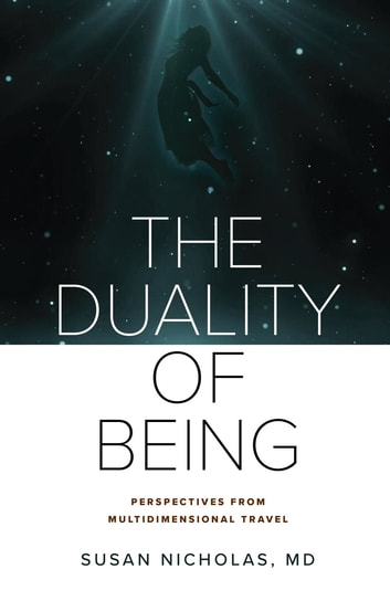 The Duality of Being - Perspectives from Multidimensional Travel ebook by Susan Nicholas,David Provolo