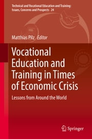 Vocational Education and Training in Times of Economic Crisis - Lessons from Around the World ebook by Matthias Pilz