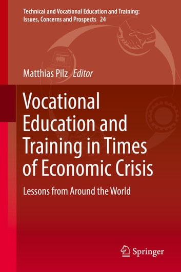 Vocational Education and Training in Times of Economic Crisis - Lessons from Around the World eBook by