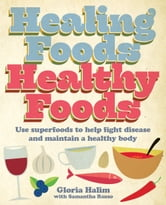 Healing Foods, Healthy Foods - Use superfoods to help fight disease and maintain a healthy body ebook by Gloria Halim,Samantha Russo
