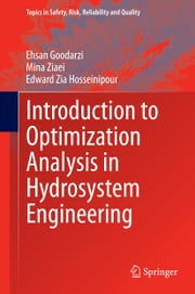 Introduction to Optimization Analysis in Hydrosystem Engineering ebook by Ehsan Goodarzi,Mina Ziaei,Edward Zia Hosseinipour