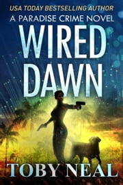 Wired Dawn - Paradise Crime Series, #5 ebook by Toby Neal