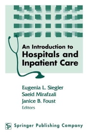An Introduction to Hospitals and Inpatient Care ebook by Mirafzali, Saeid, MD