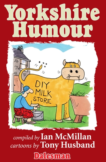 Yorkshire Humour - Jokes, funny stories and humorous sayings compiled from Dalesman magazine ebook by Ian McMillan