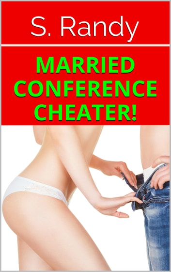 Married Conference CHEATER! eBook by S. Randy