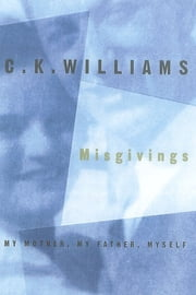 Misgivings - My Mother, My Father, Myself ebook by C. K. Williams