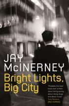 Bright Lights, Big City ebook by Jay McInerney