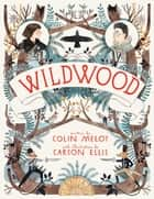 Wildwood ebook by Colin Meloy, Carson Ellis