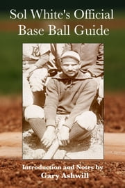 Sol White's Official Base Ball Guide ebook by Sol White
