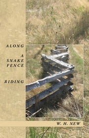 Along a Snake Fence Riding ebook by W. H. New