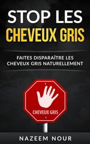 Stop les cheveux gris ebook by Nazeem Nour