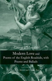 Modern Love and Poems of the English Roadside, with Poems and Ballads ebook by George Meredith,Criscillia Ann Benford,Rebecca N. Mitchell