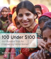 100 Under $100 - One Hundred Tools for Empowering Global Women ebook by Betsy Teutsch