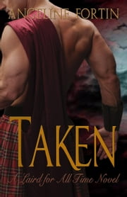 Taken: A Laird for All Time Novel - A Laird for All Time, #2 ebook by Angeline Fortin