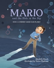 Mario and the Hole in the Sky - How a Chemist Saved Our Planet ebook by Elizabeth Rusch, Teresa Martinez
