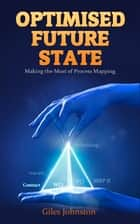 Optimised Future State: Making the Most of Process Mapping ebook by Giles Johnston