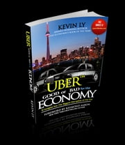 "UBER - GOOD OR BAD ECONOMY - ""10 Insights into The Biggest Disruption of Our Era"" ebook by Kevin Lý"